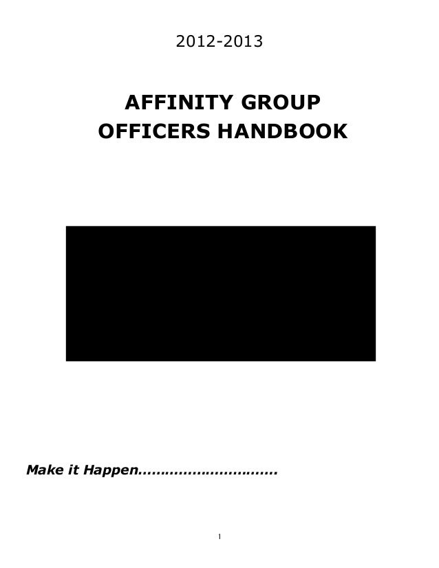12012-2013AFFINITY GROUPOFFICERS HANDBOOKMake it Happen………………………….