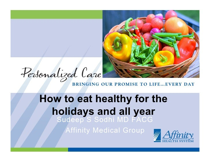 How to eat healthy for the   holidays and all year    Sudeep S Sodhi MD FACG      Affinity Medical Group