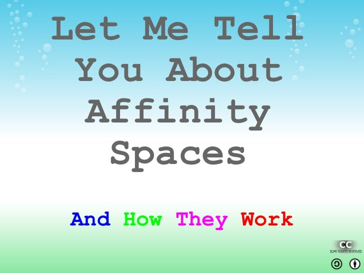 Let Me Tell You About Affinity Spaces And  How  They   Work