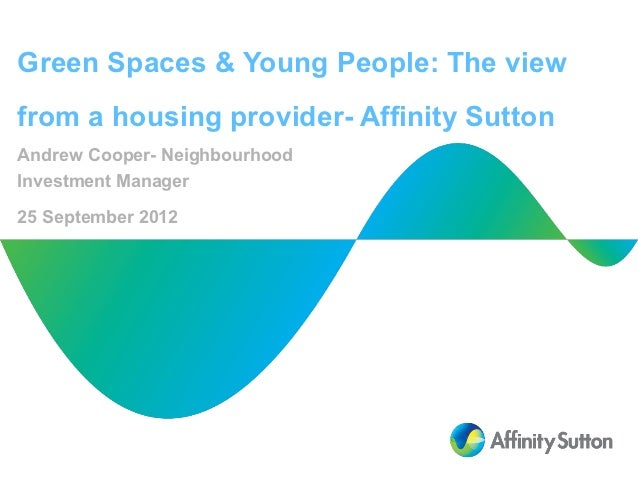 Green Spaces & Young People: The viewfrom a housing provider- Affinity SuttonAndrew Cooper- NeighbourhoodInvestment Manage...