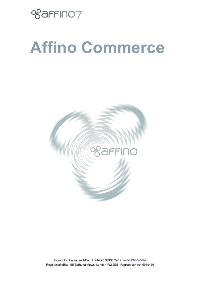 ! ! !  Affino Commerce ! ! ! ! ! !   Comrz Ltd trading as Affino, t: +44.20 33933 240 i: www.affino.com Registered office...