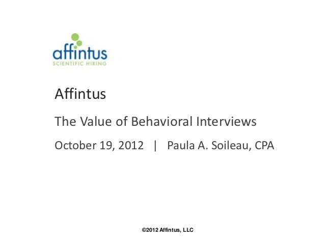 AffintusThe Value of Behavioral InterviewsOctober 19, 2012 | Paula A. Soileau, CPA               ©2012 Affintus, LLC