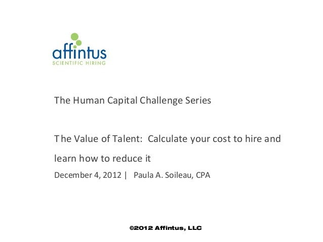 The Human Capital Challenge SeriesT he Value of Talent: Calculate your cost to hire andlearn how to reduce itDecember 4, 2...