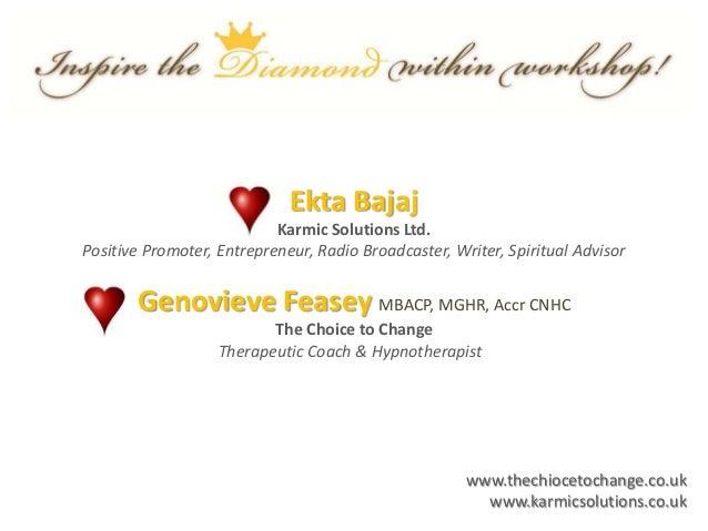 www.thechiocetochange.co.uk www.karmicsolutions.co.uk Ekta Bajaj Karmic Solutions Ltd. Positive Promoter, Entrepreneur, Ra...