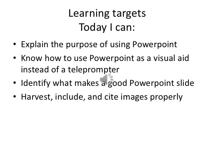 Learning targetsToday I can:<br />Explain the purpose of using Powerpoint<br />Know how to use Powerpoint as a visual aid ...