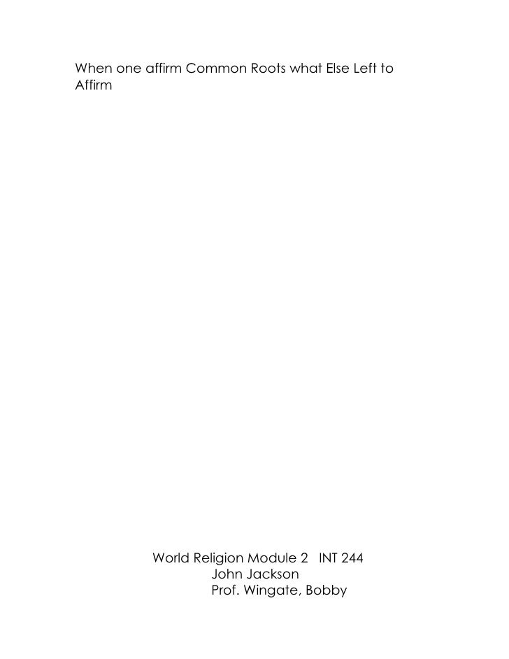 When one affirm Common Roots what Else Left to Affirm                World Religion Module 2 INT 244                    Jo...