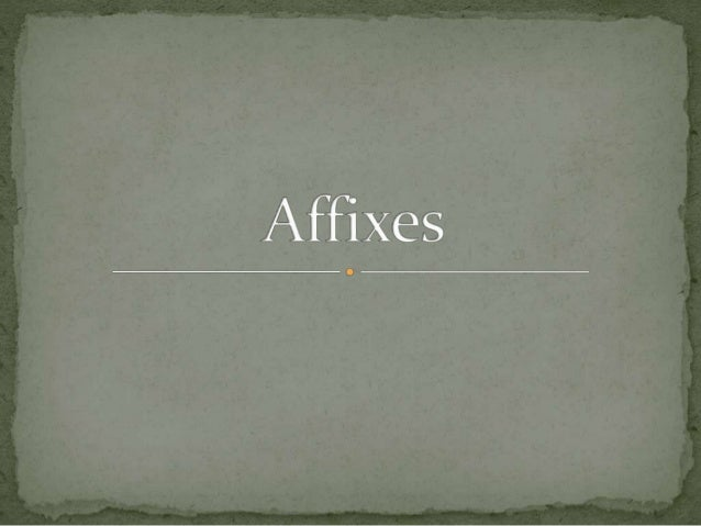  Adding affixes to existing words (the base or root words) to form a new word is called affixes or affixcation.