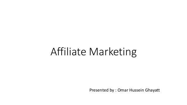 Affiliate Marketing Presented by : Omar Hussein Ghayatt
