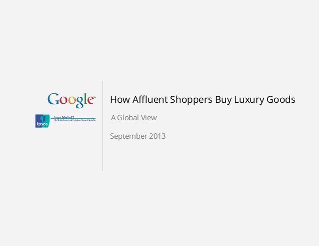 How Affluent Shoppers Buy Luxury Goods A Global ViewIpsos MediaCT The Media, Content and Technology Research Specialists S...