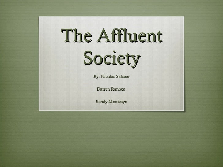 The Affluent  Society   By: Nicolas Salazar    Darren Ranoco    Sandy Monicayo