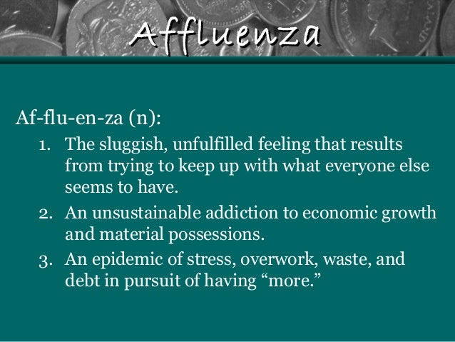 affluenza: an unsustainable addiction to economic growth essay See this marvelous passage is taken from an essay by sean kane called  are really unsustainable puppet masters and we.