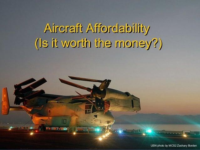 NAVAIR Control Number 010-08 1 Aircraft AffordabilityAircraft Affordability (Is it worth the money?)(Is it worth the money...