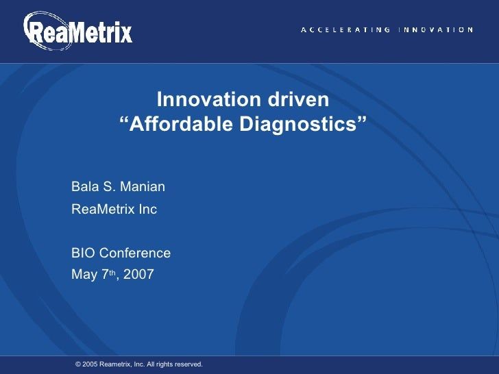 "Innovation driven ""Affordable Diagnostics"" Bala S. Manian ReaMetrix Inc BIO Conference May 7 th , 2007"