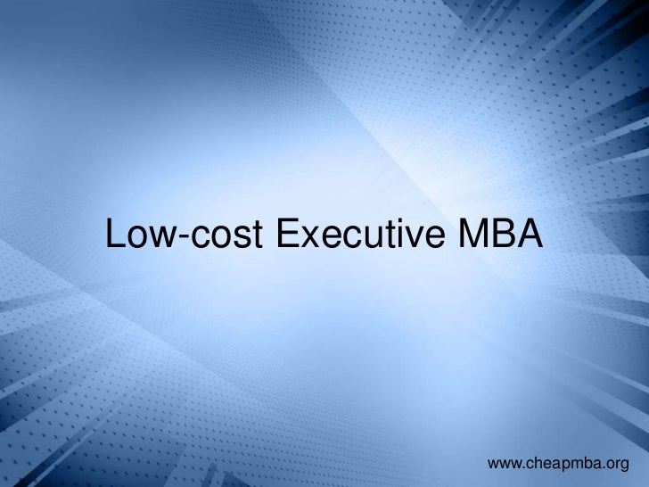 Low-cost Executive MBA                   www.cheapmba.org