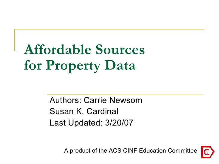 Affordable Sources  for Property Data Authors: Carrie Newsom Susan K. Cardinal Last Updated: 3/20/07 A product of the ACS ...