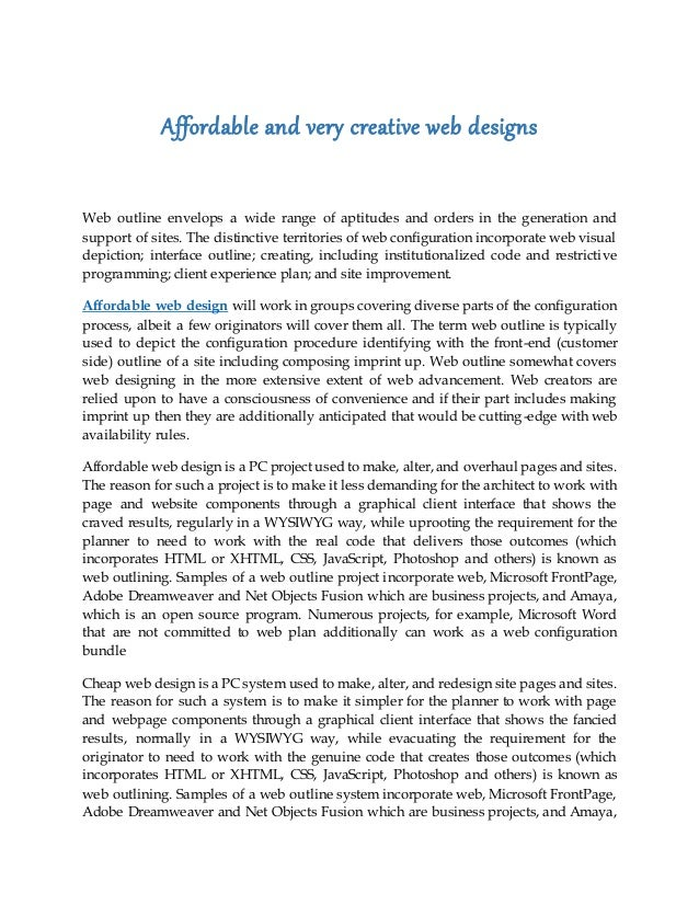 Affordable and very creative web designs Web outline envelops a wide range of aptitudes and orders in the generation and s...