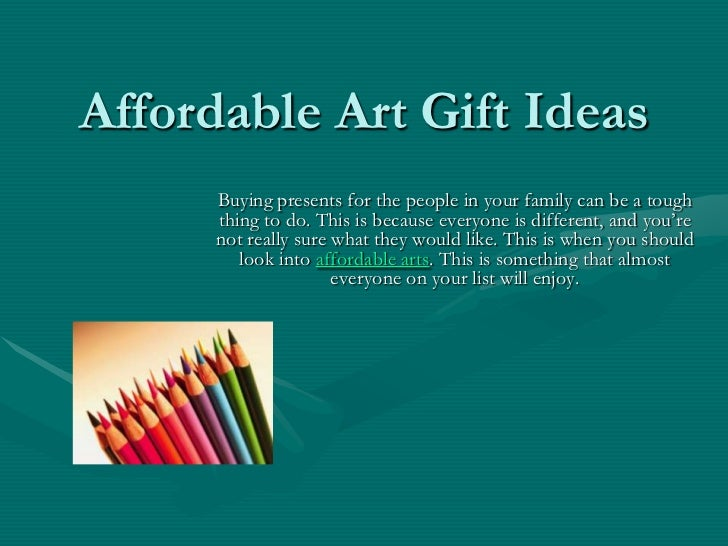 Affordable Art Gift Ideas      Buying presents for the people in your family can be a tough      thing to do. This is beca...