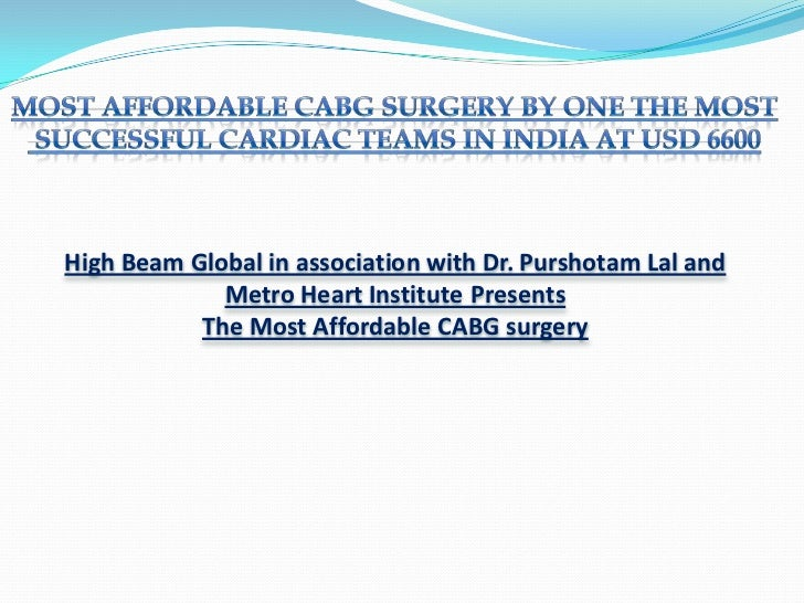 Most Affordable CABG Surgery by one the Most<br /> Successful Cardiac Teams in India At USD 6600<br />High Beam Global in ...