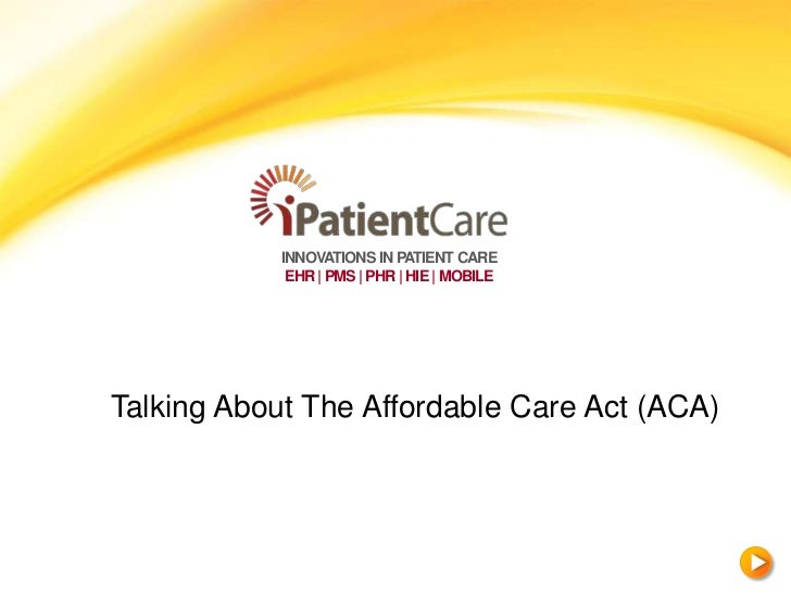 INNOVATIONS IN PATIENT CARE             EHR | PMS | PHR | HIE | MOBILETalking About The Affordable Care Act (ACA)