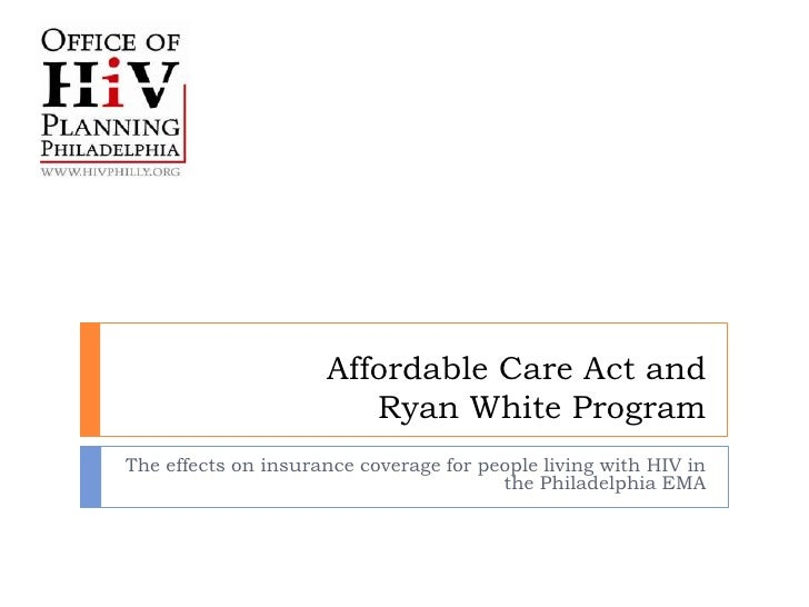Affordable Care Act and                        Ryan White ProgramThe effects on insurance coverage for people living with ...