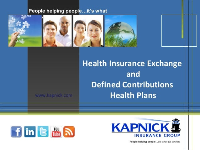 People helping people…it's what we do best. Health Insurance Exchange and Defined Contributions Health Planswww.kapnick.com
