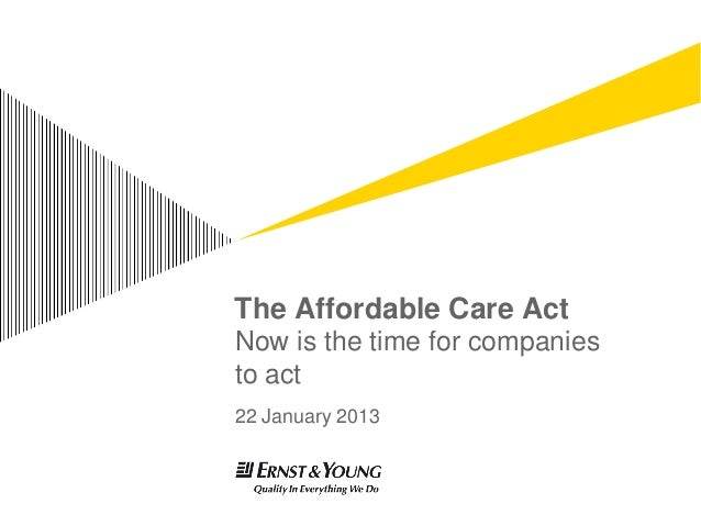 The Affordable Care ActNow is the time for companiesto act22 January 2013