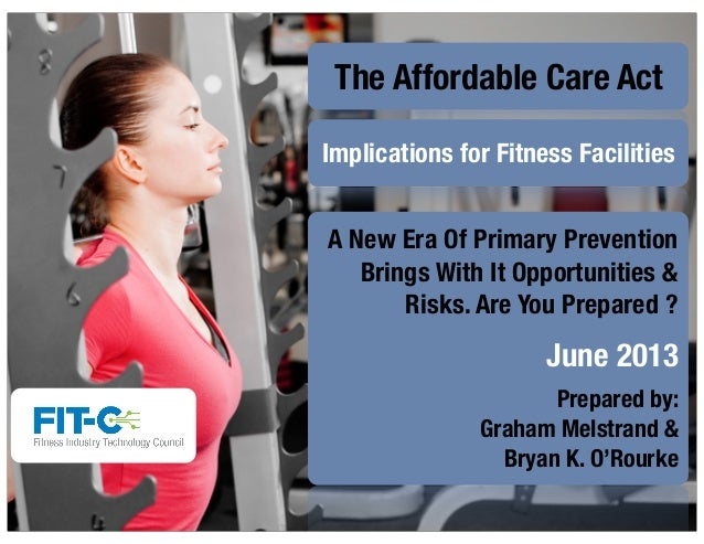 The Affordable Care Act Implications for Fitness Facilities A New Era Of Primary Prevention Brings With It Opportunities &...