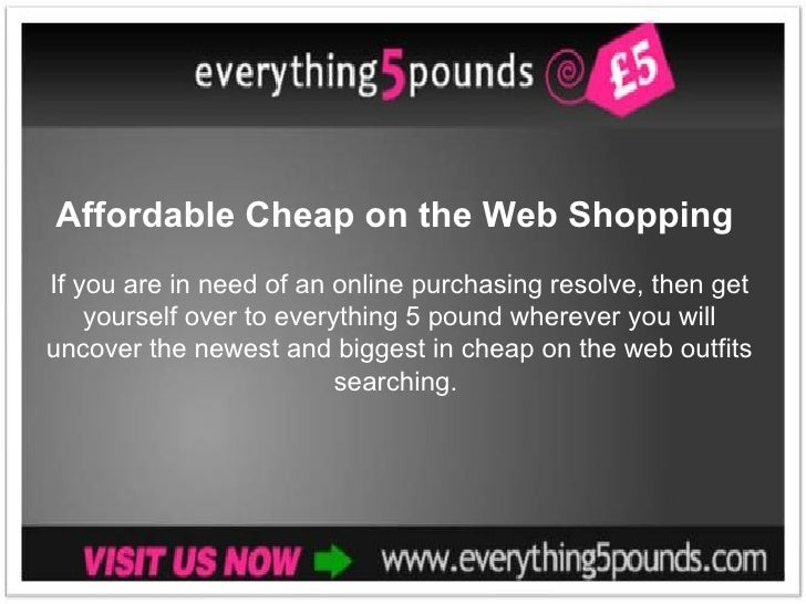 Affordable Cheap on the Web ShoppingIf you are in need of an online purchasing resolve, then get    yourself over to every...