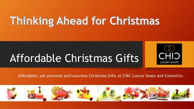 Affordable Christmas Gifts Affordable, yet personal and luxurious Christmas Gifts at CHIC Luxury Soaps and Cosmetics