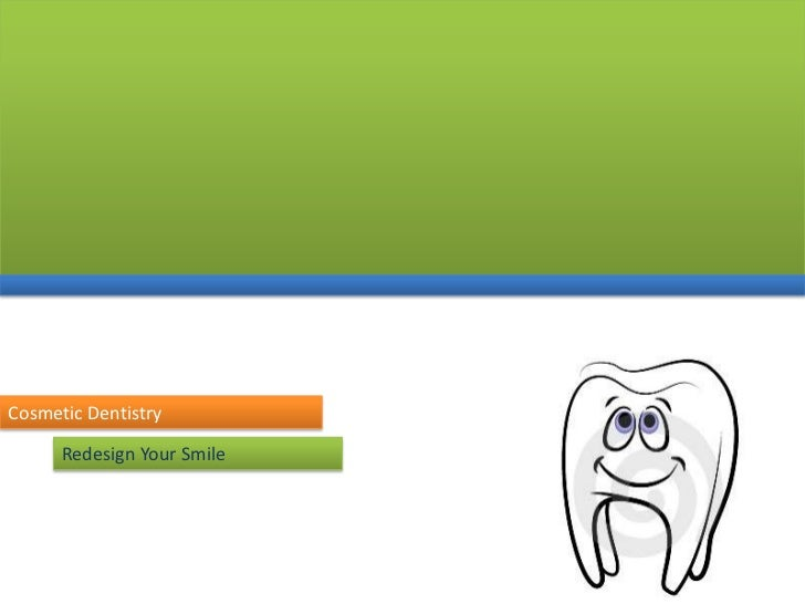 Cosmetic Dentistry<br />Redesign Your Smile<br />