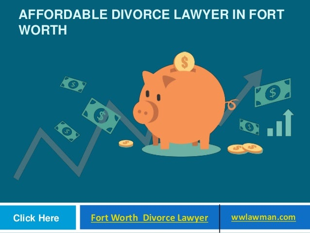 AFFORDABLE DIVORCE LAWYER IN FORT WORTH Click Here Fort Worth Divorce Lawyer wwlawman.com