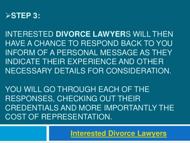 STEP 3: INTERESTED DIVORCE LAWYERS WILL THEN HAVE A CHANCE TO RESPOND BACK TO YOU INFORM OF A PERSONAL MESSAGE AS THEY IN...