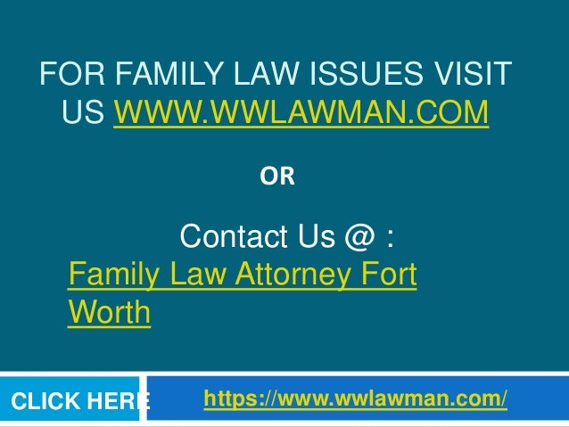 FOR FAMILY LAW ISSUES VISIT US WWW.WWLAWMAN.COM https://www.wwlawman.com/ OR Contact Us @ : Family Law Attorney Fort Worth...