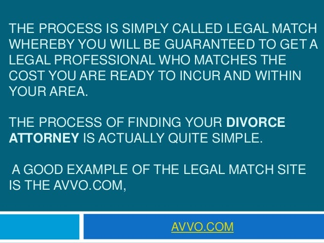 THE PROCESS IS SIMPLY CALLED LEGAL MATCH WHEREBY YOU WILL BE GUARANTEED TO GET A LEGAL PROFESSIONAL WHO MATCHES THE COST Y...