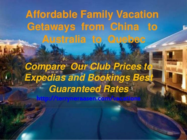 Affordable Family Vacation Getaways from China to Australia to Quebec Compare Our Club Prices to Expedias and Bookings Bes...