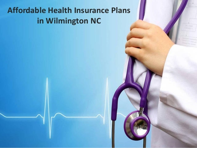 Nc Health Insurance >> Affordable Health Insurance Plans In Wilmington Nc