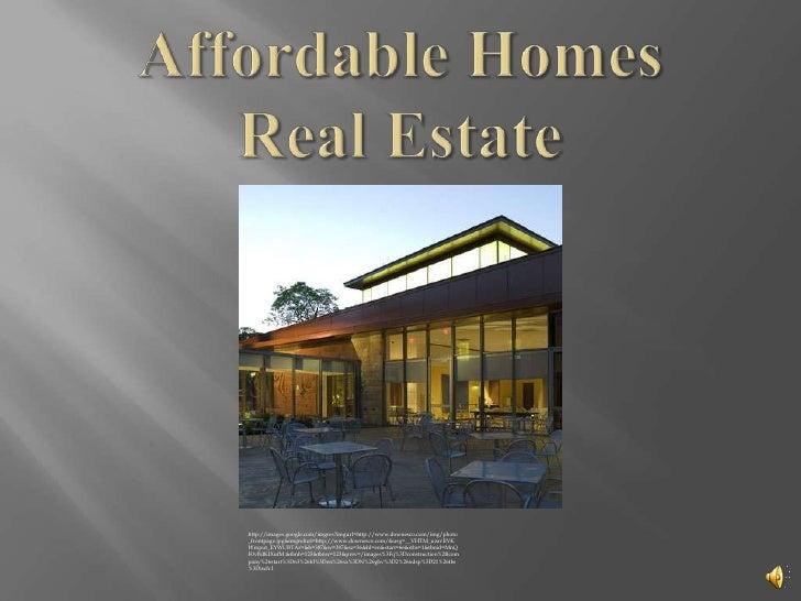 Affordable HomesReal Estate<br />http://images.google.com/imgres?imgurl=http://www.downesco.com/img/photo_frontpage.jpg&im...