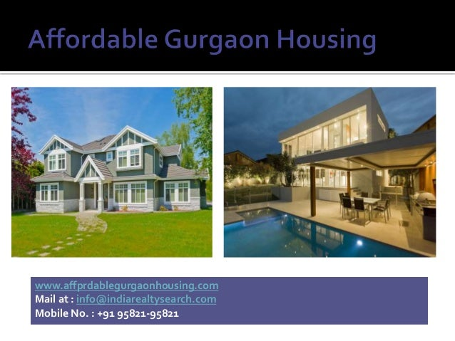 www.affprdablegurgaonhousing.com Mail at : info@indiarealtysearch.com Mobile No. : +91 95821-95821