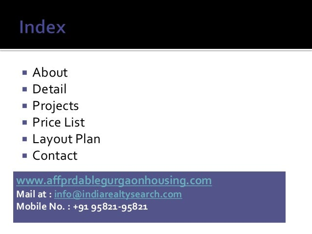  About  Detail  Projects  Price List  Layout Plan  Contact www.affprdablegurgaonhousing.com Mail at : info@indiareal...