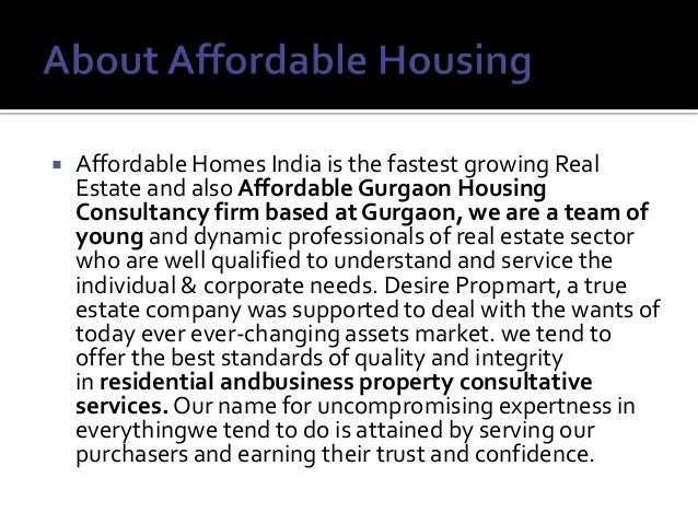  Affordable Homes India is the fastest growing Real Estate and also Affordable Gurgaon Housing Consultancy firm based at ...