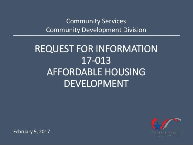 REQUEST FOR INFORMATION 17-013 AFFORDABLE HOUSING DEVELOPMENT Community Services Community Development Division February 9...