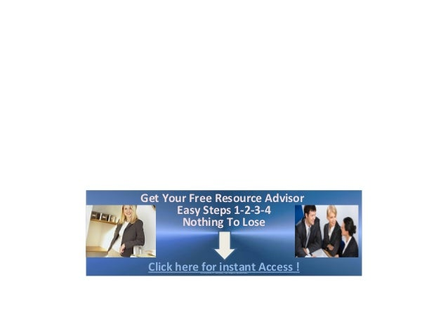 Get Your Free Resource Advisor      Easy Steps 1-2-3-4       Nothing To Lose Click here for instant Access !