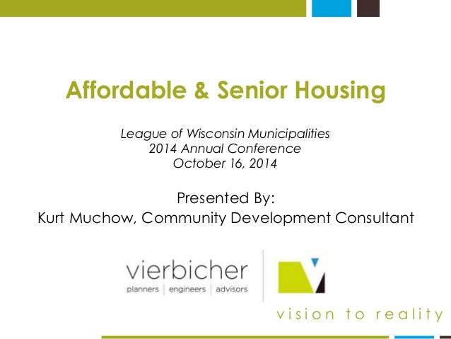 Affordable & Senior Housing  League of Wisconsin Municipalities  2014 Annual Conference  October 16, 2014  Presented By:  ...