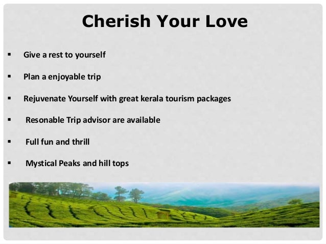 Cherish Your Love  Give a rest to yourself  Plan a enjoyable trip  Rejuvenate Yourself with great kerala tourism packag...