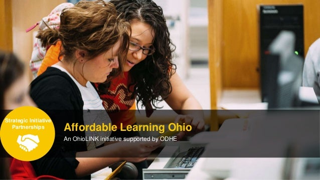 Affordable Learning Ohio An OhioLINK initiative supported by ODHE Strategic Initiative Partnerships