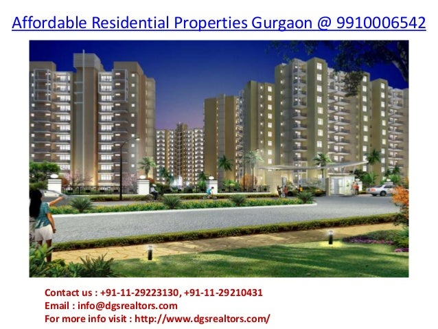 Affordable Residential Properties Gurgaon @ 9910006542Contact us : +91-11-29223130, +91-11-29210431Email : info@dgsrealtor...