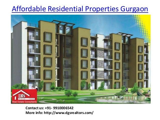 Affordable Residential Properties Gurgaon Contact us: +91- 9910006542 More info: http://www.dgsrealtors.com/