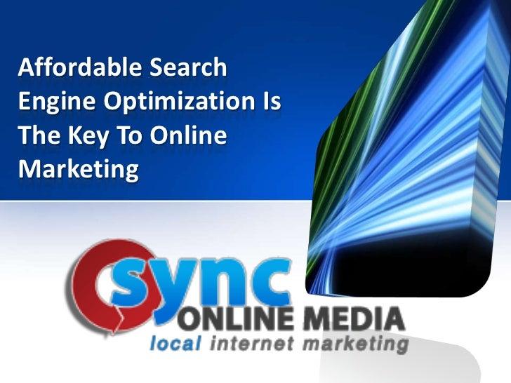 Affordable SearchEngine Optimization IsThe Key To OnlineMarketing