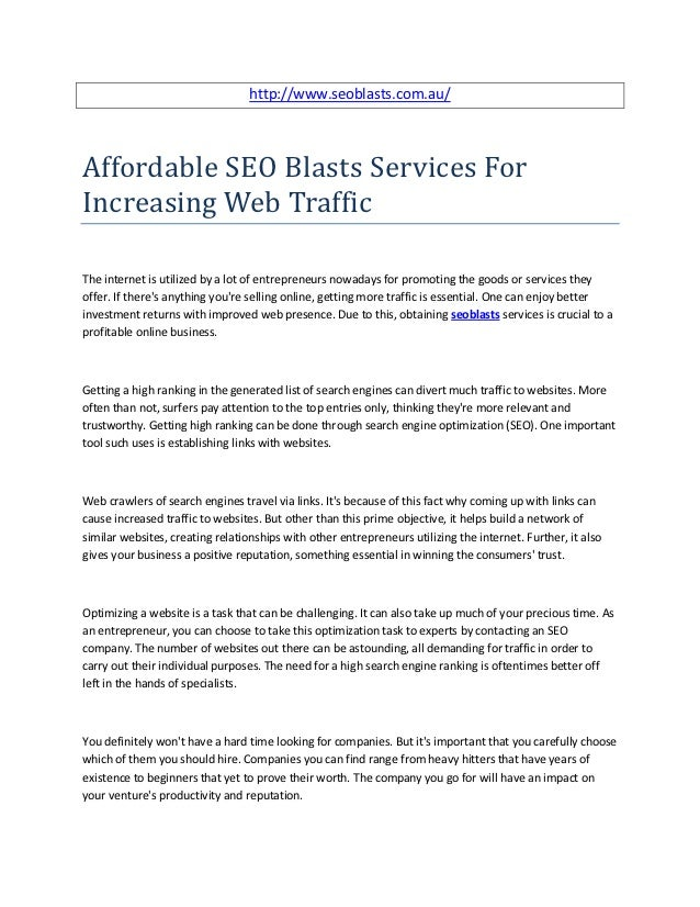http://www.seoblasts.com.au/Affordable SEO Blasts Services ForIncreasing Web TrafficThe internet is utilized by a lot of e...