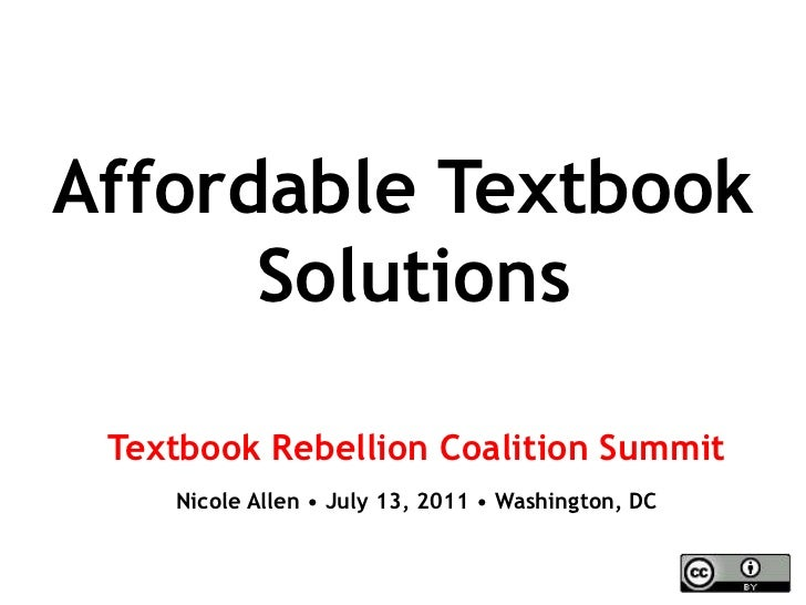 Affordable Textbook Solutions<br />Textbook Rebellion Coalition Summit<br />Nicole Allen • July 13, 2011 • Washington, DC<...